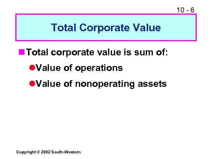 10 - 6 Total Corporate Value n Total corporate value is sum of: l.