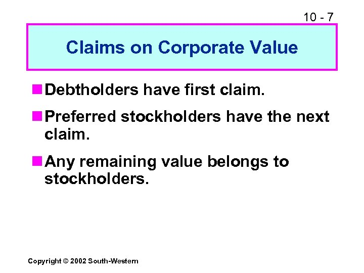 10 - 7 Claims on Corporate Value n Debtholders have first claim. n Preferred