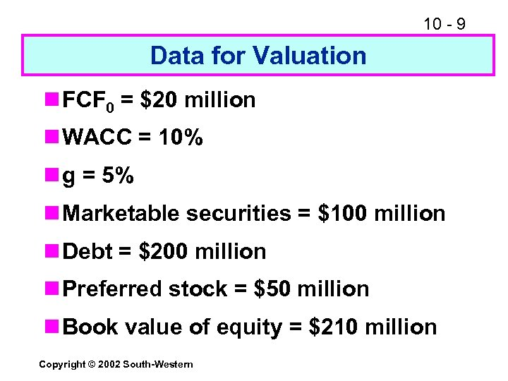 10 - 9 Data for Valuation n FCF 0 = $20 million n WACC