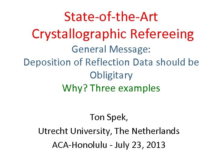 State-of-the-Art Crystallographic Refereeing General Message: Deposition of Reflection Data should be Obligitary Why? Three