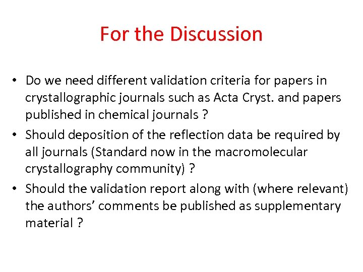 For the Discussion • Do we need different validation criteria for papers in crystallographic