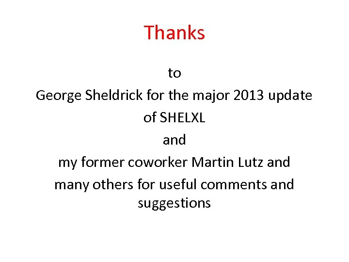 Thanks to George Sheldrick for the major 2013 update of SHELXL and my former