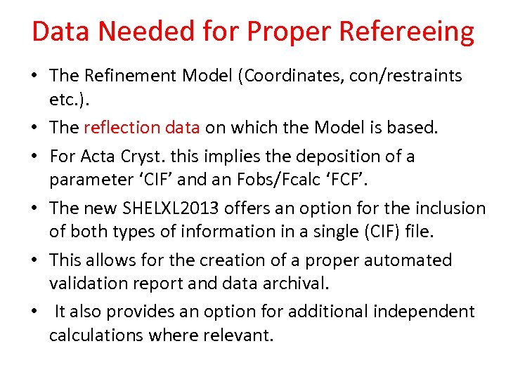 Data Needed for Proper Refereeing • The Refinement Model (Coordinates, con/restraints etc. ). •