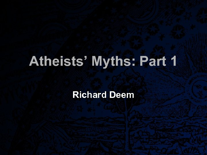 Atheists' Myths: Part 1 Richard Deem