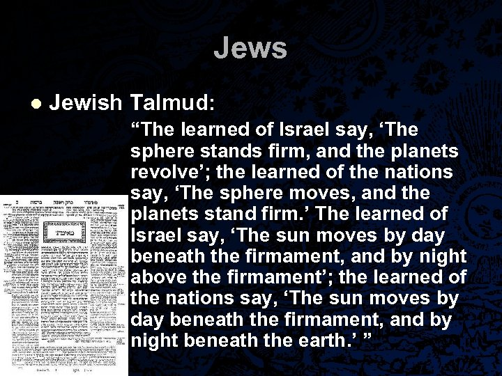 "Jews l Jewish Talmud: ""The learned of Israel say, 'The sphere stands firm, and"