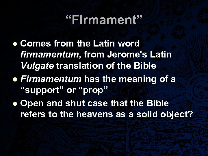 """Firmament"" Comes from the Latin word firmamentum, from Jerome's Latin Vulgate translation of the"