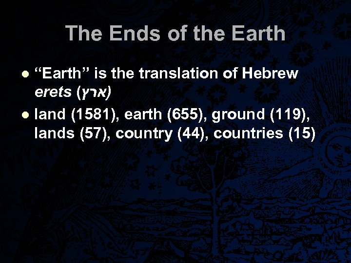 "The Ends of the Earth ""Earth"" is the translation of Hebrew erets ( )ארץ"