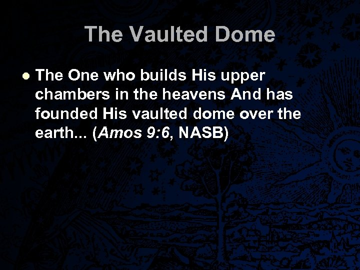 The Vaulted Dome l The One who builds His upper chambers in the heavens