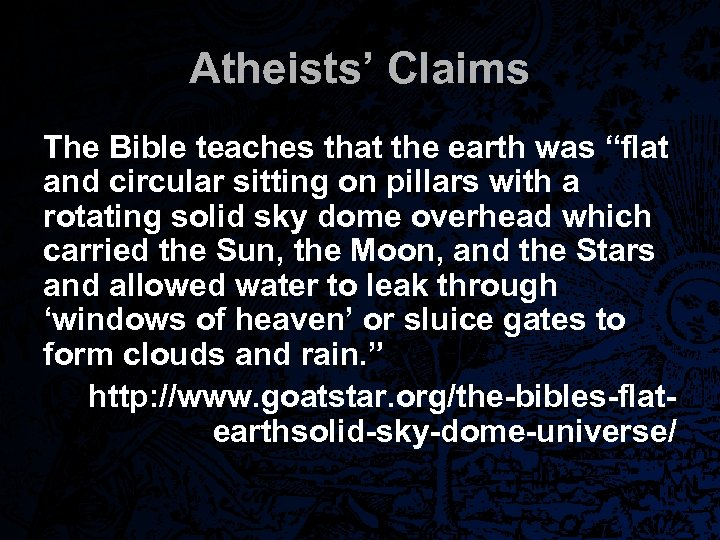 "Atheists' Claims The Bible teaches that the earth was ""flat and circular sitting on"