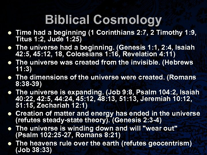 Biblical Cosmology l l l l Time had a beginning (1 Corinthians 2: 7,