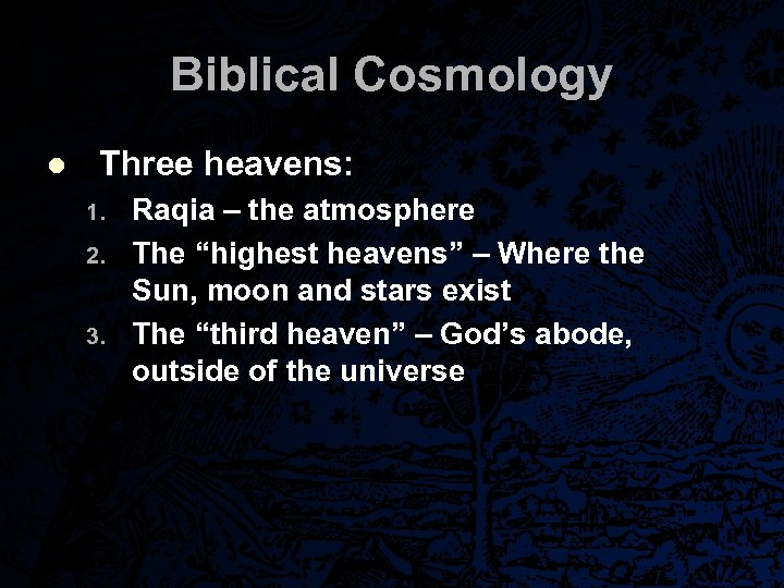 "Biblical Cosmology l Three heavens: 1. 2. 3. Raqia – the atmosphere The ""highest"