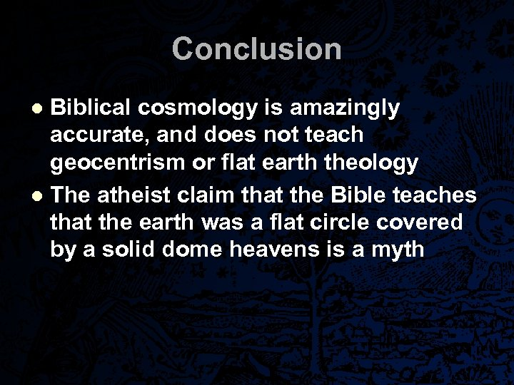 Conclusion Biblical cosmology is amazingly accurate, and does not teach geocentrism or flat earth