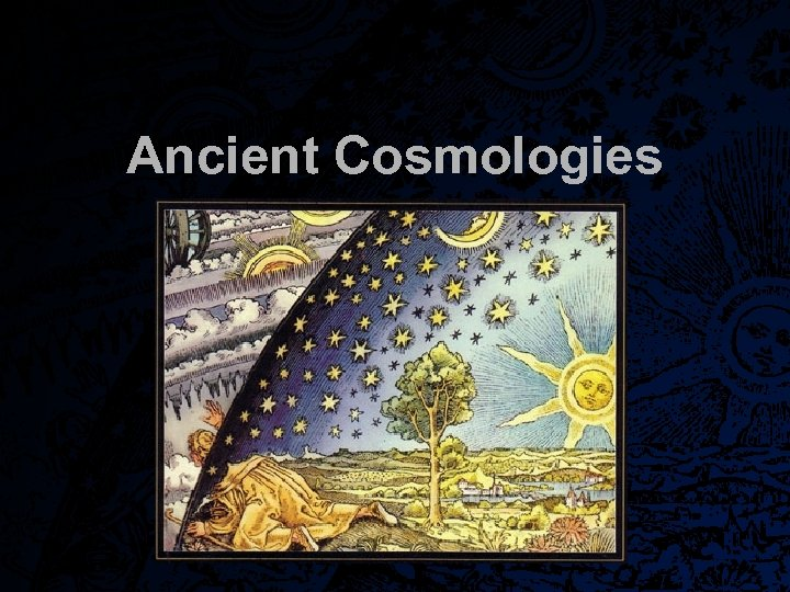 Ancient Cosmologies