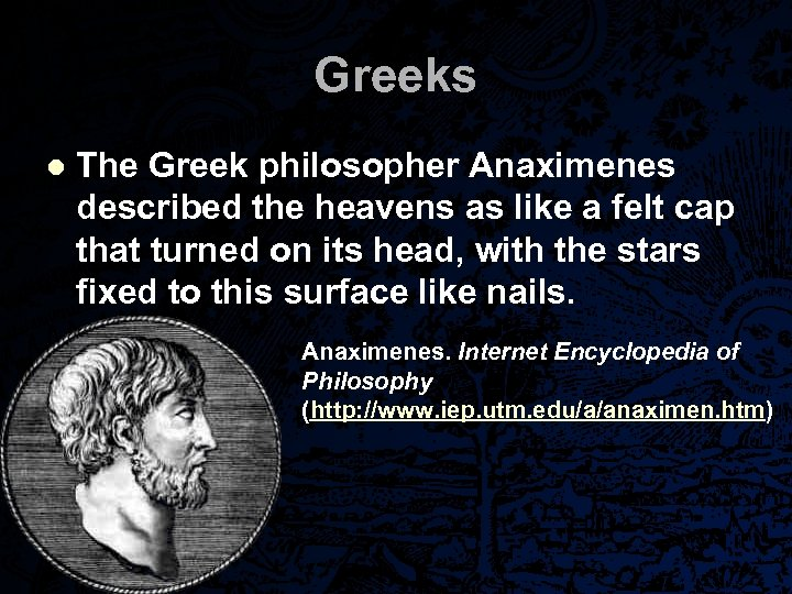 Greeks l The Greek philosopher Anaximenes described the heavens as like a felt cap