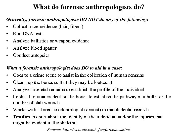 What do forensic anthropologists do? Generally, forensic anthropologists DO NOT do any of the