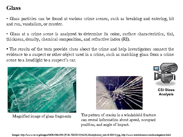 Glass • Glass particles can be found at various crime scenes, such as breaking
