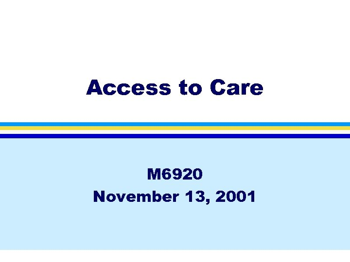 Access to Care M 6920 November 13, 2001