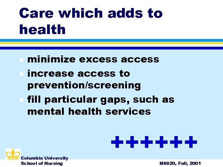Care which adds to health l l l minimize excess access increase access to