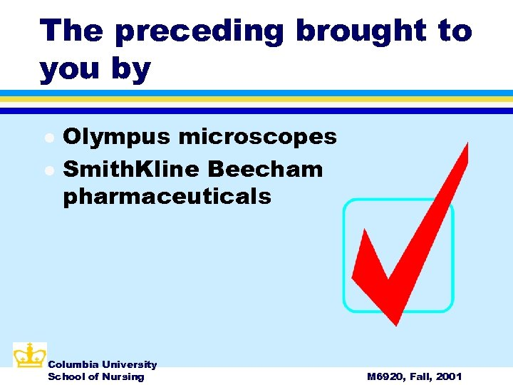 The preceding brought to you by l l Olympus microscopes Smith. Kline Beecham pharmaceuticals