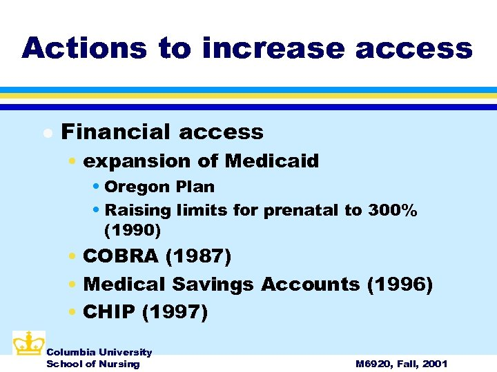 Actions to increase access l Financial access • expansion of Medicaid • Oregon Plan
