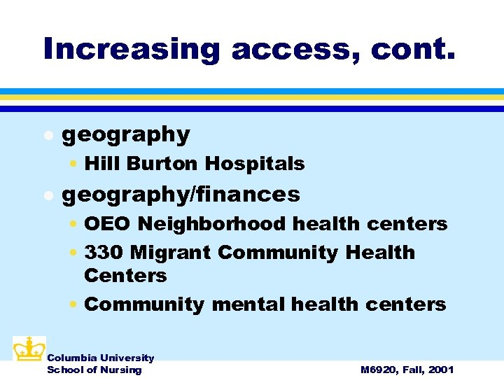 Increasing access, cont. l geography • Hill Burton Hospitals l geography/finances • OEO Neighborhood