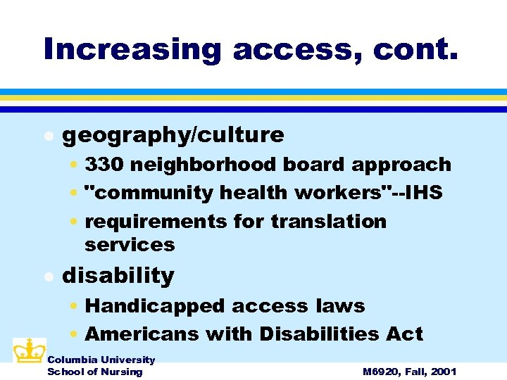 Increasing access, cont. l geography/culture • 330 neighborhood board approach •