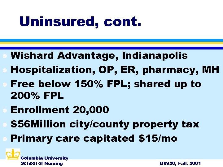 Uninsured, cont. l l l Wishard Advantage, Indianapolis Hospitalization, OP, ER, pharmacy, MH Free