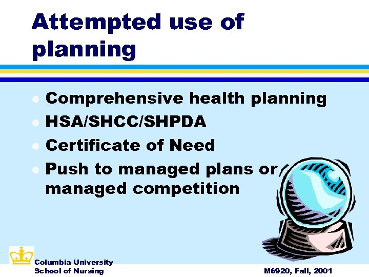 Attempted use of planning l l Comprehensive health planning HSA/SHCC/SHPDA Certificate of Need Push
