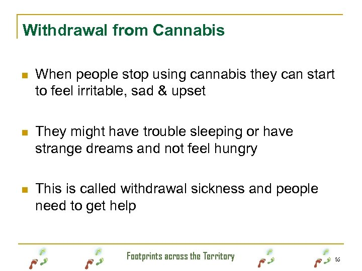 Withdrawal from Cannabis n When people stop using cannabis they can start to feel