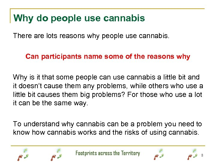 Why do people use cannabis There are lots reasons why people use cannabis. Can