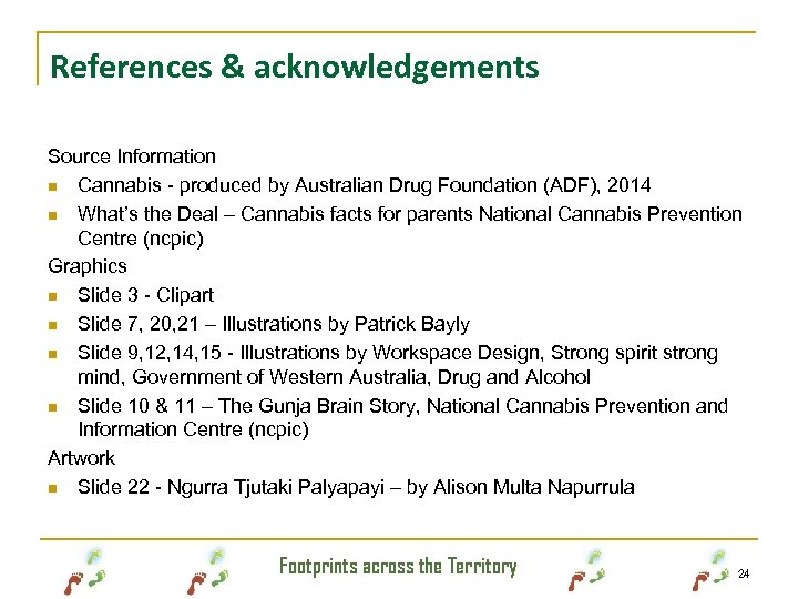 References & acknowledgements Source Information n Cannabis - produced by Australian Drug Foundation (ADF),