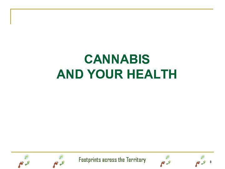 CANNABIS AND YOUR HEALTH Footprints across the Territory 8