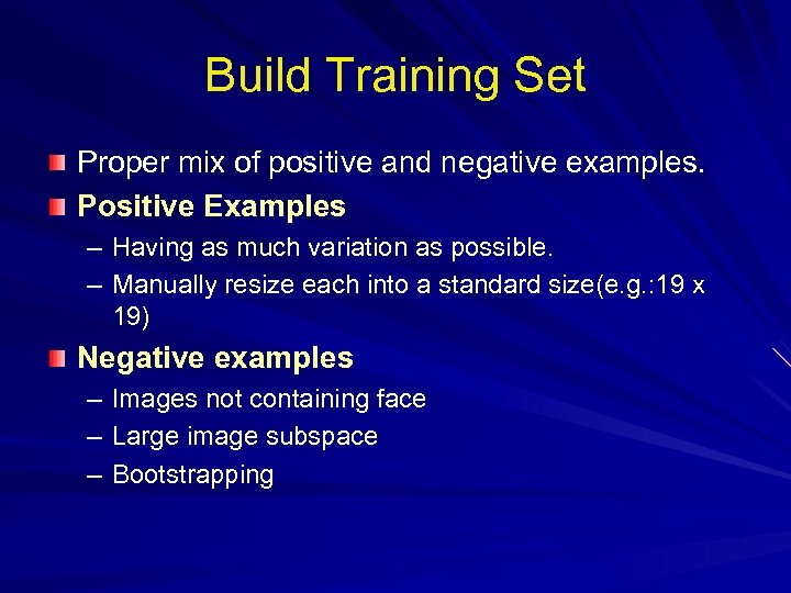 Build Training Set Proper mix of positive and negative examples. Positive Examples – Having