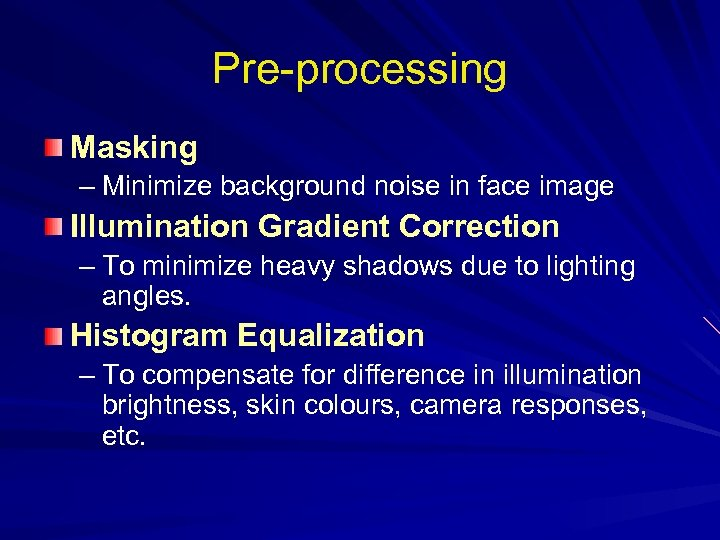 Pre-processing Masking – Minimize background noise in face image Illumination Gradient Correction – To