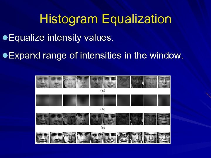 Histogram Equalization l. Equalize intensity values. l. Expand range of intensities in the window.