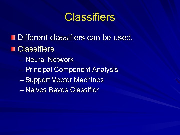 Classifiers Different classifiers can be used. Classifiers – Neural Network – Principal Component Analysis