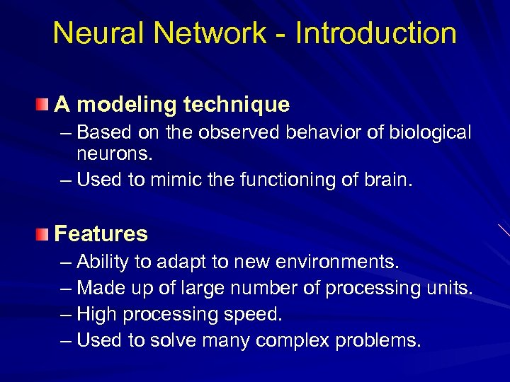 Neural Network - Introduction A modeling technique – Based on the observed behavior of
