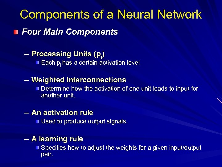 Components of a Neural Network Four Main Components – Processing Units (pj) Each pj