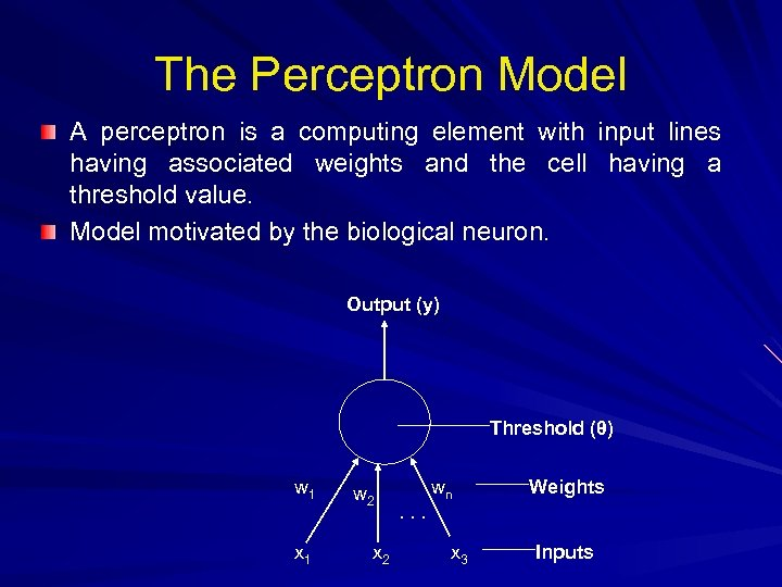The Perceptron Model A perceptron is a computing element with input lines having associated