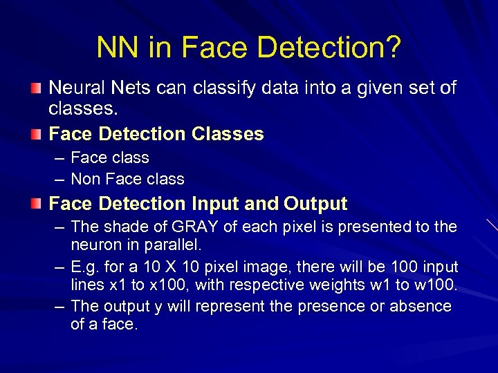 NN in Face Detection? Neural Nets can classify data into a given set of