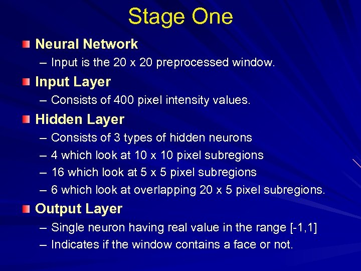 Stage One Neural Network – Input is the 20 x 20 preprocessed window. Input