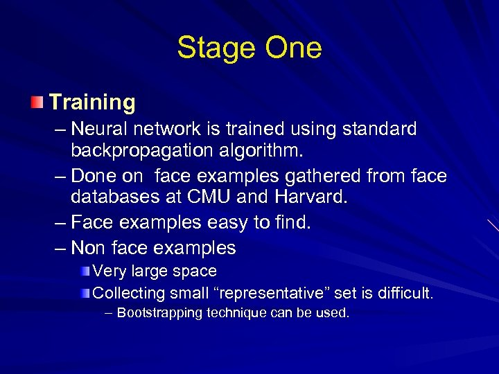 Stage One Training – Neural network is trained using standard backpropagation algorithm. – Done