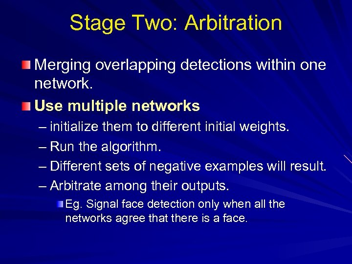 Stage Two: Arbitration Merging overlapping detections within one network. Use multiple networks – initialize