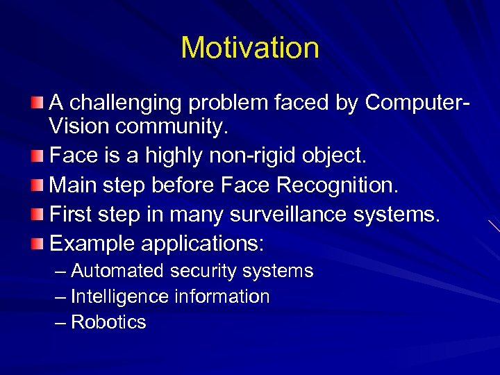 Motivation A challenging problem faced by Computer. Vision community. Face is a highly non-rigid