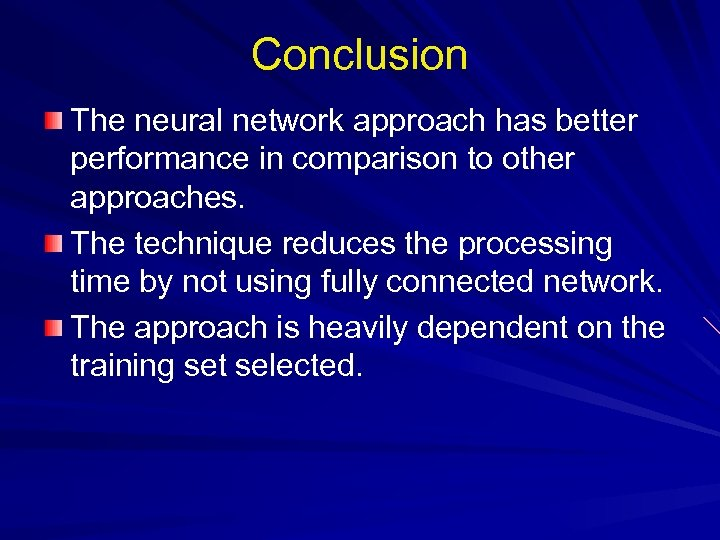 Conclusion The neural network approach has better performance in comparison to other approaches. The