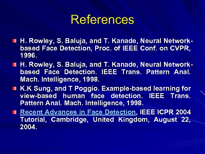 References H. Rowley, S. Baluja, and T. Kanade, Neural Networkbased Face Detection, Proc. of