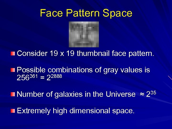 Face Pattern Space Consider 19 x 19 thumbnail face pattern. Possible combinations of gray