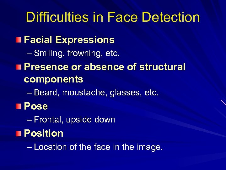 Difficulties in Face Detection Facial Expressions – Smiling, frowning, etc. Presence or absence of