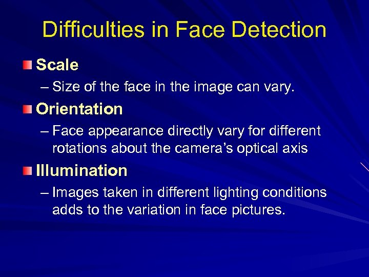 Difficulties in Face Detection Scale – Size of the face in the image can