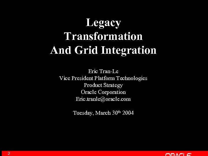 Legacy Transformation And Grid Integration Eric Tran-Le Vice President Platform Technologies Product Strategy Oracle